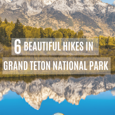 6 Best Hikes in Grand Teton National Park ANYONE Can Do!